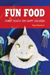 Fun Food: Funky feasts for happy children