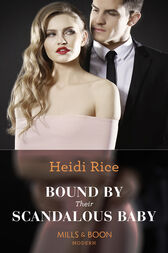 Bound By Their Scandalous Baby (Mills & Boon Modern) by Heidi Rice