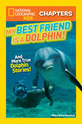 National Geographic Kids Chapters: My Best Friend is a Dolphin! (National Geographic Kids Chapters) by Moira Rose Donohue