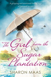 The Girl from the Sugar Plantation by Sharon Maas