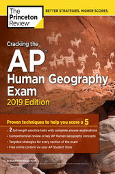 Cracking the AP Human Geography Exam, 2019 Edition: Practice Tests & Proven Techniques to Help You Score a 5