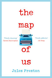 The Map of Us: The most uplifting and unmissable feel good romance of 2018! by Jules Preston