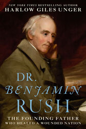Dr. Benjamin Rush by Harlow Giles Unger