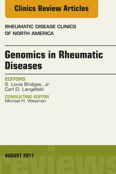 Genomics in Rheumatic Diseases, An Issue of Rheumatic Disease Clinics of North America, E-Book by Jr. S. Louis Bridges