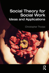 Social Theory for Social Work by Christopher Thorpe