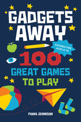 Gadgets Away: 100 Games To Play With The Family