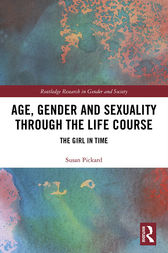 Age, Gender and Sexuality through the Life Course by Susan Pickard