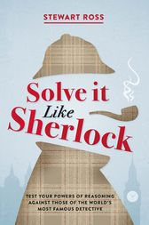 Solve it Like Sherlock: Test Your Powers of Reasoning Against Those of the World's Most Famous Detective