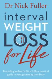 Interval Weight Loss for Life: The practical guide to reprogramming your body one month at a time