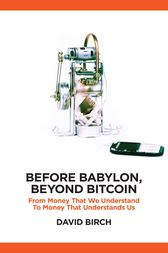 Before Babylon, Beyond Bitcoin: From Money that We Understand to Money that Understands Us