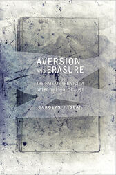 Aversion and Erasure: The Fate of the Victim after the Holocaust