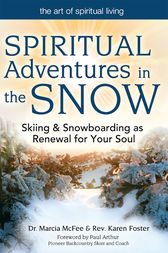 Spiritual Adventures in the Snow: Skiing & Snowboarding as Renewal for Your Soul