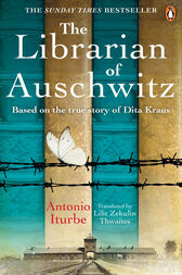The Librarian of Auschwitz: The heart-breaking international bestseller based on the incredible true story of Dita Kraus