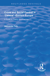 Crime and Social Control in Central-Eastern Europe: A Guide to Theory and Practice