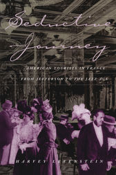 Seductive Journey: American Tourists in France from Jefferson to the Jazz Age