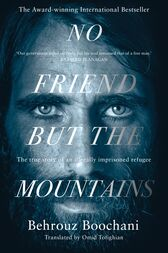 No Friend but the Mountains: The True Story of an Illegally Imprisoned Refugee