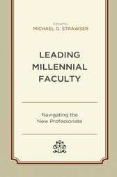 Leading Millennial Faculty: Navigating the New Professoriate